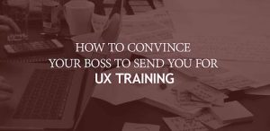 Convincing your boss to send you for UX Training