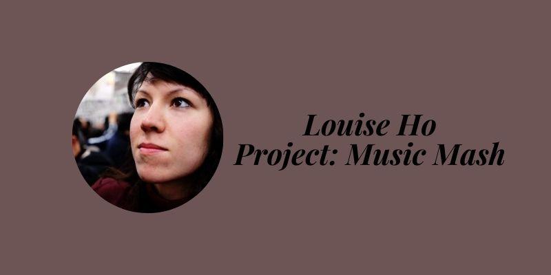 louise ho music mash